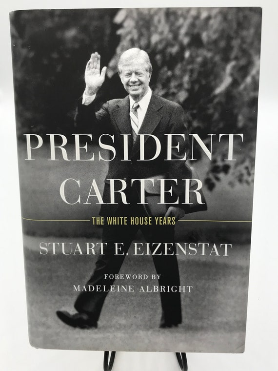 President Carter The White House Years by Stuart E. Eizenstat with Foreword by Madeleine Albright