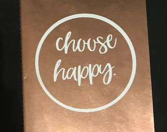 "Rose Gold Notebook with ""Choose Happy"" Decal"