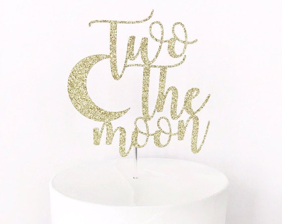 Two The Moon Cake Topper / 2nd Birthday Cake Topper / Two / I Love You To The Moon And Back / Baby Shower Cake Topper / To The Moon