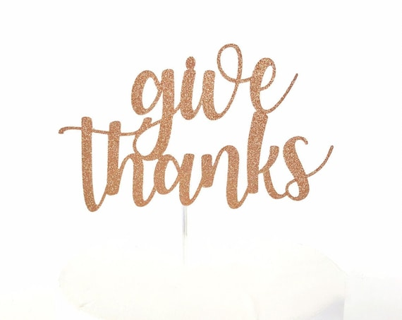 Give Thanks Cake Topper | Thanksgiving Cake Topper | Friendsgiving | Thankful Grateful Blessed | Gobble | Turkey Day | Happy Thanksgiving