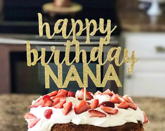 Custom Name Happy Birthday Cake Topper | Happy Birthday Nana | Personalized Birthday Decoration | 50th Birthday | 60th Birthday | Happy 70th