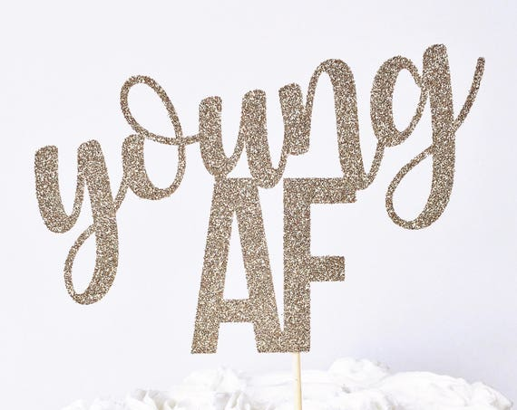 Young AF Cake Topper / Birthday Cake Topper / Old AF Cake Topper / Milestone Birthday Cake Topper / Custom Age Cake Topper / Dirty 30
