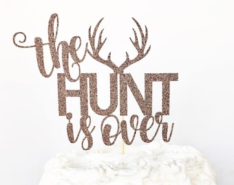 The Hunt Is Over Cake Topper / Rustic Wedding Cake Topper / Engagement Party Cake Topper / Bridal Shower Cake Topper / Deer Cake Topper