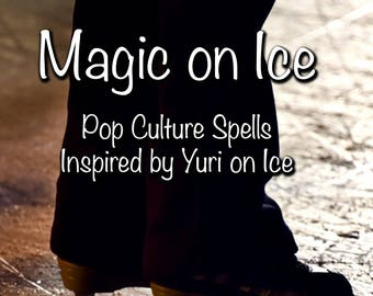 Magic on Ice: Five Pop Culture Magic Spells Inspired by the Yuri on Ice Anime e-Book PDF