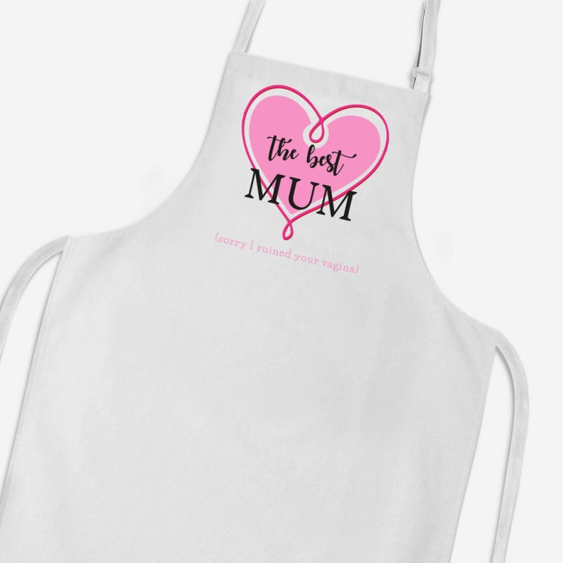 Apron The Best Mum Sorry I Ruined Your Vagina