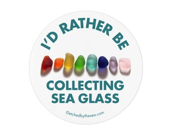 "Sea Glass Sticker ""I'd Rather Be Collecting..."" Indoor/Outdoor Round Sticker, Laptop Sticker - Rainbow of Seaglass/Beachglass SR-ST-33"