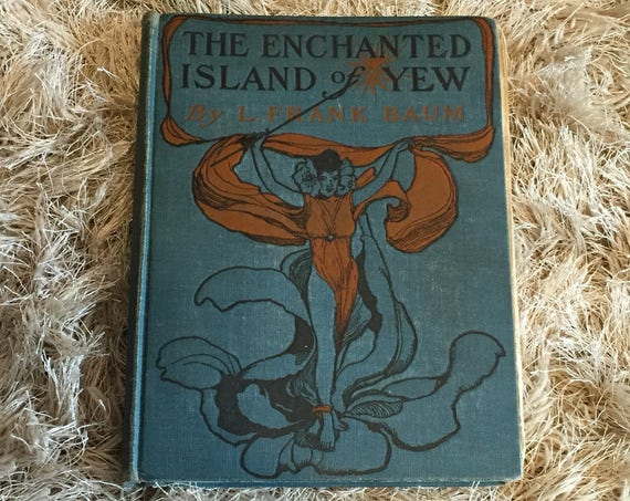 The Enchanted Island of Yew: Whereon Prince Marvel Encountered the High Ki of Twi and Other Surprising People, L. Frank Baum - 1903 First Ed
