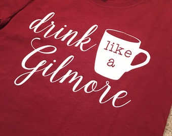 Drink Like a Gilmore shirt