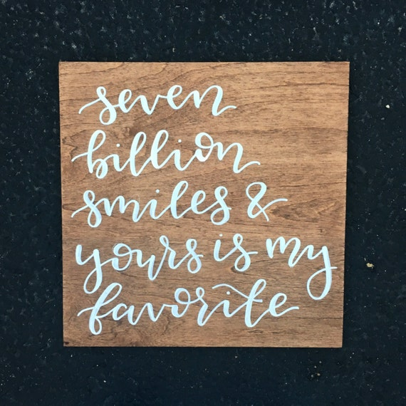 7 Billion Smiles And Yours Is My Favorite Wood Sign Wooden Etsy