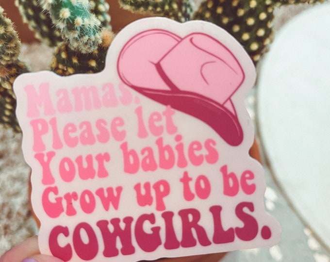 Mamas let your babies grow up to cowgirls UV sticker