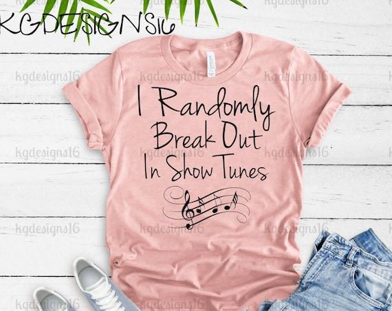 I Randomly Break Out Into Show Tunes-I Can't I Have Rehearsal Theatre Shirt-Drama Shirt-Theatre Mom Shirt-Drama Class-Bella 8800-Bella 3001