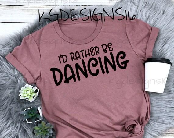 I'd Rather Be Dancing-Dance Shirt- Can't I Have Rehearsal Theatre Shirt-Drama Shirt-Dance Mom Shirt-Drama Class-Bella 8800-Bella 3001