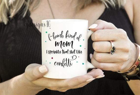 F-Bomb Mom-F Bomb Kind Of Mom Mug-F Bomb Confetti-Mom Gift-11 oz-15 oz-Sublimation Full Color-Dishwasher Safe Mug