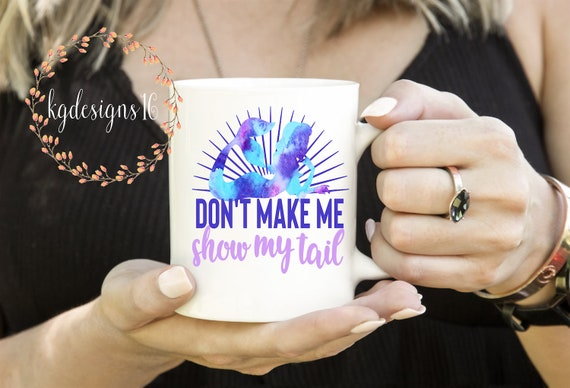 Mermaid Mug-Don't Make Me Show My Tail-Mermaid Watercolor-Ceramic Coffee Mug-Gift Cup-Photo Mug-11 oz-15 oz-Latte Mug