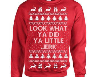 Look What you Did you Little Jerk Ugly Christmas party holidays sweater alone gift funny home - Apparel Clothing - Crew Sweatshirt - 655