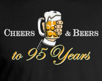 Personalized Birthday Shirt 95th Gift Ideas For Men Custom Age Beer Lover B Day Cheers And Beers To 95 Years Old Mens Tee DAT 831