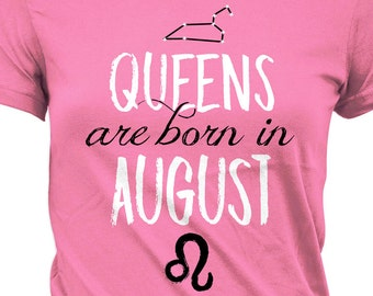 ef8d4b02f Zodiac Gift Ideas For Women Leo Shirt Birthday T Shirt Astrology TShirt  Horoscope T-Shirt Bday Queens Are Born In August Ladies Tee DAT-931