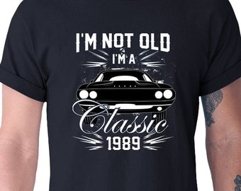 30th Birthday Shirt Bday Gift Ideas For Men Presents Him Custom TShirt Im Not Old A Classic 1989 Mens Tee DAT 3050