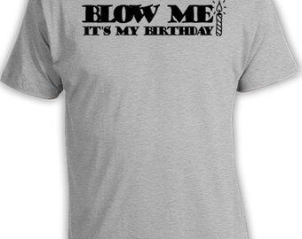 Funny Birthday Shirt Gift Ideas For Him Shirts Men T Bday Blow Me Its My Mens Tee DAT 309