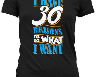 30th Birthday Gift Ideas For Her Funny T Shirt Present 30 Years Old I Have Reasons To Do What Want Ladies Tee DAT 128