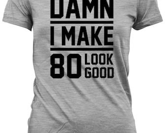 80th Birthday Gift For Women Presents Men Shirt Ideas Damn I Make 80 Look Good Mens Ladies Tee DAT 27