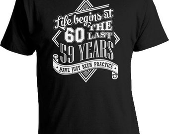 60th Birthday T Shirt For Him Gifts Her Life Begins At 60 The Last 59 Years Have Just Been Practice Mens Ladies Tee DAT487