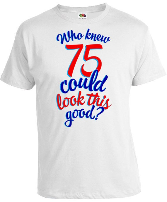 75th Birthday Gift Ideas For Him Shirt Gifts