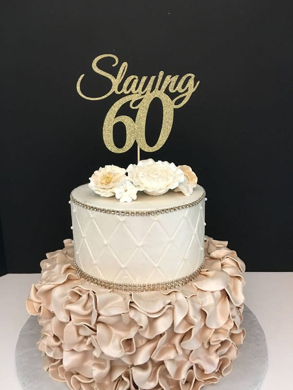Any Number Gold Glitter 60th Birthday Cake Topper Slaying 60 Etsy