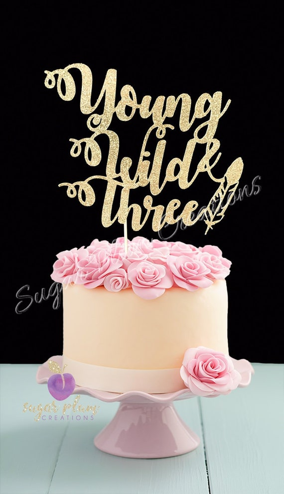 Young Wild And Three Cake Topper Third Birthday