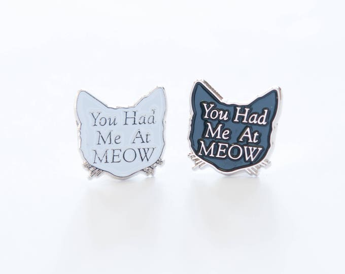 """You Had Me At Meow"" Soft Enamel Pin"