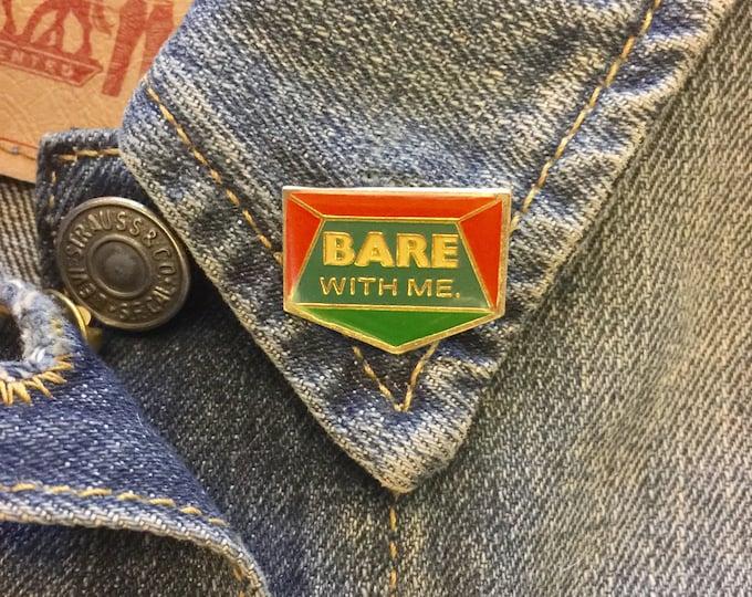 "Vintage ""Bare With Me"" enamel lapel pin (stock# 634)"