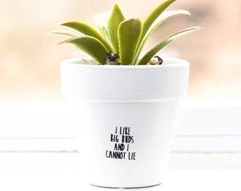 I like big buds and I cannot lie | Plant Pot