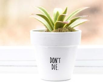 Don't Die | Plant Pot