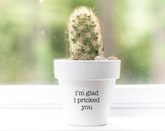 I'm Glad I Pricked You | Plant Pot