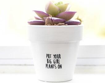 Put Your Big Girl Plants On | Plant Pot
