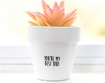 You're My Best Bud | Plant Pot