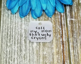 Call My Mom She's Ugly Crying Dog Tag, Funny Dog Tag, Pet Tag, Stamped Dog Tag, Pet ID Tag, Dog Tag For Dogs, Dog Tag, Custom Dog Tag