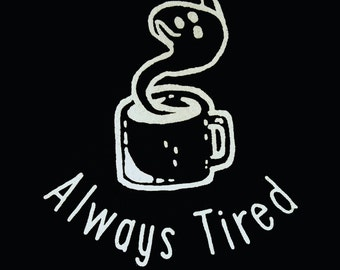 Always Tired - Ghost Coffee shirt