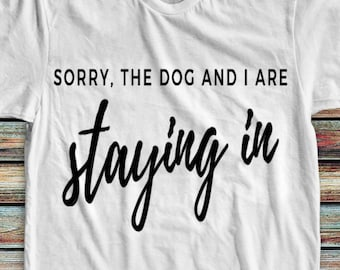 Dog Mama Shirt | Dog Shirts For Women | Dog Mom Shirt | Sorry, Me And The Dog Are Staying In | Dog Mom Tee | Dog Owner Shirt | Doggy Shirt |