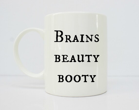 Brains, beauty, booty mug - girly mugs - girlfriend gift - sassy - coffee mug - gift for her - boss babe - boss lady - boss gift
