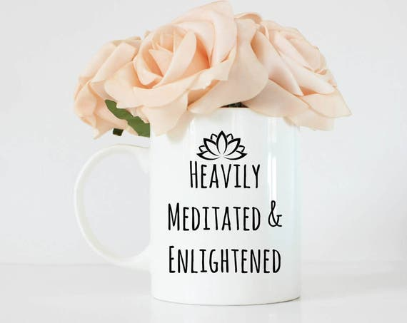 Heavily Meditated & Enlightened - Buddhist mug - buddhist - buddhism - buddhist decor - yoga - yogi - gift for yogi - meditate