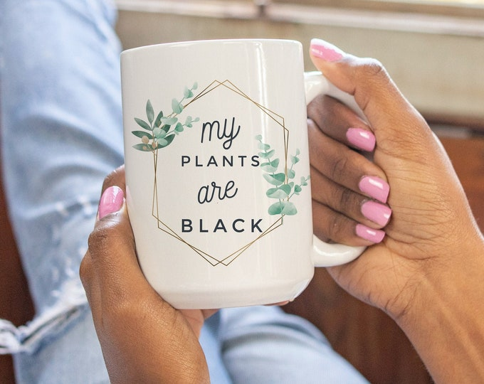 Featured listing image: My plants are black mug- black- plant life - plant mom - plant dad - black planter - black women plant