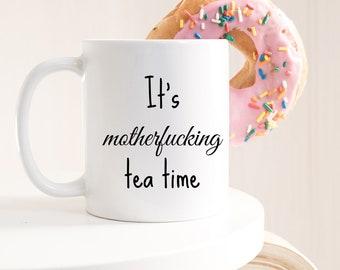 It's motherfucking tea time mug - tea mug - funny tea - sarcastic mug - gift for her - tea gifts - girlfriend - sarcastic mug