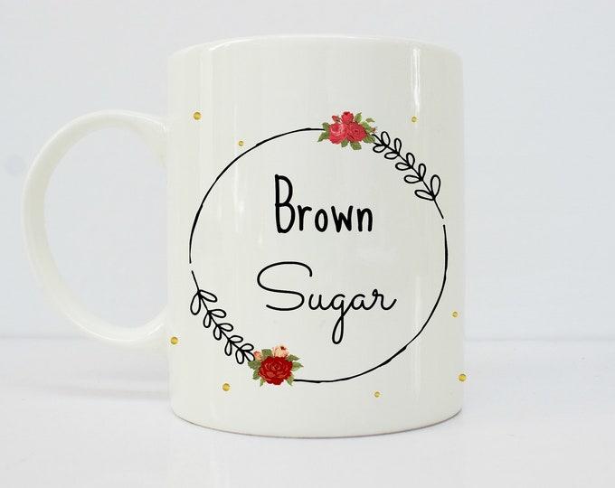 Brown Sugar - latinx - latina - melanin - melanin poppin - mugs - mug for her - afro latina