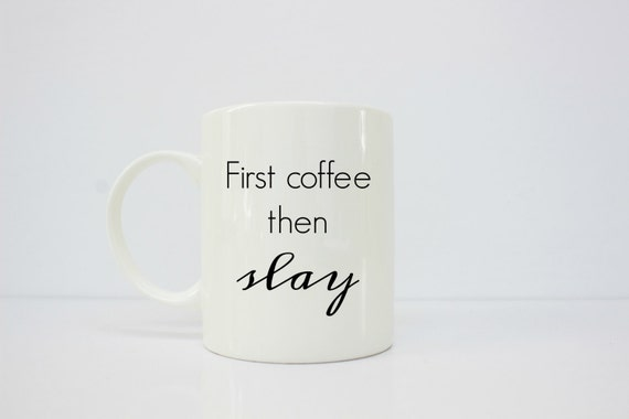 First coffee then slay mug - slay - I slay - boss babe - boss gifts - boss lady - boss girl