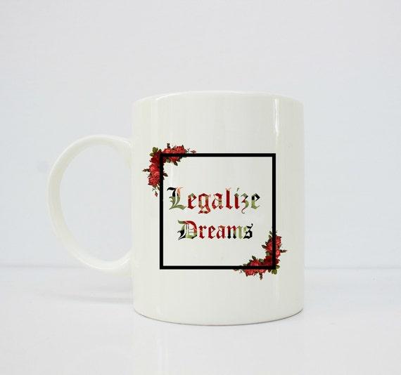 Legalize Dreams - latina - spanish - latinx - mug for her - regalo - madre - DACA -dreamers-  - Espanol - regalo para el
