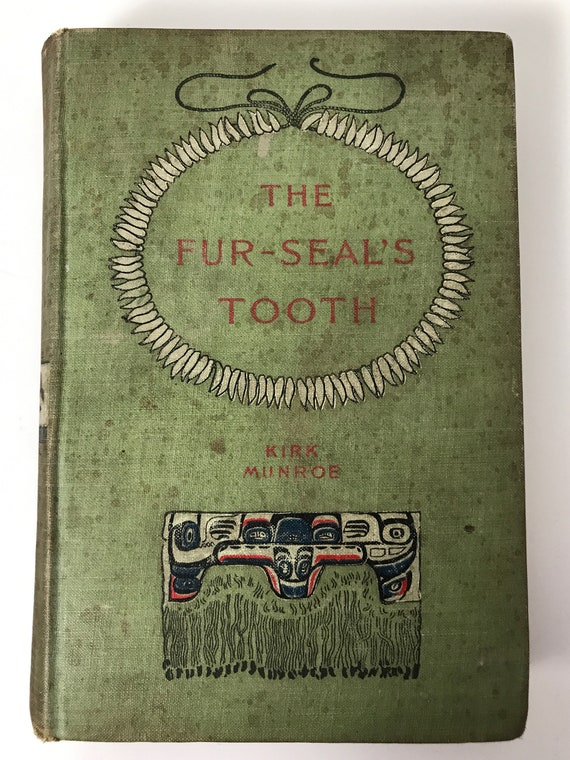 The Fur-Seal's Tooth by Kirk Munroe - Pub. Harper & Brothers - 1900 Edition