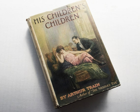 Vintage Book : His Children's Children by Arthur Train Published in 1923 Second Edition Illustrated by Charles D Mitchell