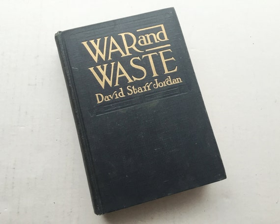 FIRST EDITION: War and Waste by David Starr Jordan - A Series of Discussions on War and War Accessories - Doubleday, Page & Co. 1913