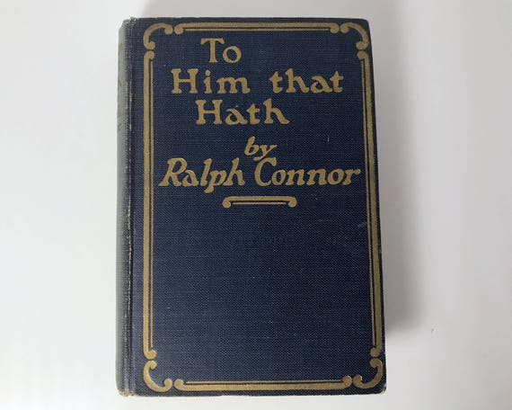 Antiquarian Book: To Him that Hath by Ralph Connor - A. L. Burt Company Publishers - 1921 - Set in Canada